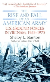 The Rise and Fall of an American Army - U.S. Ground Forces in Vietnam, 1963-1973 ebook by Shelby L. Stanton