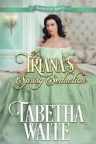 Triana's Spring Seduction - Season of the Spinster, #1 ebook by