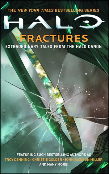 HALO: Fractures - Extraordinary Tales from the Halo Canon ebook by Troy Denning,Christie Golden,John Jackson Miller,Tobias S. Buckell,Joseph Staten,Matt Forbeck,James Swallow,Frank O'Connor,Morgan Lockhart,Kelly Gay,Kevin Grace,Brian Reed