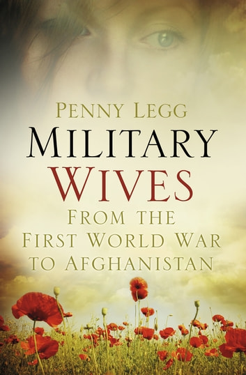 Military Wives - From the First World War to Afghanistan ebook by Penny Legg