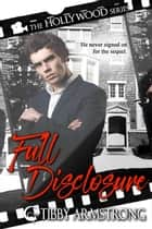 Full Disclosure - Hollywood, #3 ebook by Tibby Armstrong