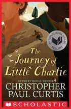 The Journey of Little Charlie (National Book Award Finalist) ebook by Christopher Paul Curtis