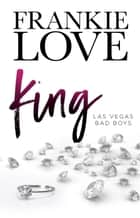 King - LAS VEGAS BAD BOYS, #2 ebook by Frankie Love
