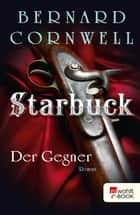 Starbuck: Der Gegner ebook by Bernard Cornwell, Karolina Fell, Peter Palm
