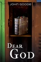 Dear God ebook by John Goode
