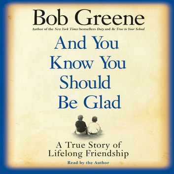And You Know You Should Be Glad audiobook by Bob Greene