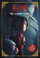 Kubo and the Two Strings: The Junior Novel ebook by Sadie Chesterfield