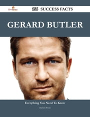 Gerard Butler 156 Success Facts - Everything you need to know about Gerard Butler ebook by Rachel Bryan