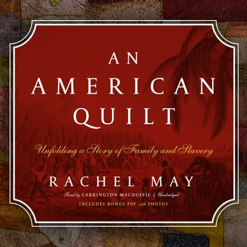 An American Quilt - Unfolding a Story of Family and Slavery audiobook by Rachel May