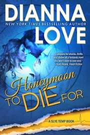 Honeymoon To Die For - Slye Temp Book 2 ebook by Dianna Love