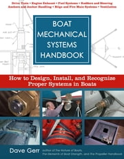 Boat Mechanical Systems Handbook : How to Design, Install, and Recognize Proper Systems in Boats: How to Design, Install, and Recognize Proper Systems in Boats - How to Design, Install, and Recognize Proper Systems in Boats ebook by Dave Gerr