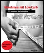 Abnehmen mit Low-Carb - 270 Lebensmittel ohne Kohlenhydrate eBook by Aiden Delph