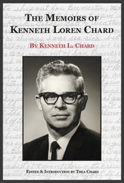 The Memoirs of Kenneth Loren Chard ebook by Kenneth Loren Chard,Thea Chard,Thea Chard