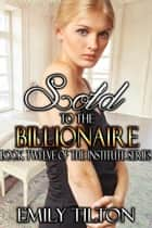 Sold to the Billionaire ebook by Emily Tilton