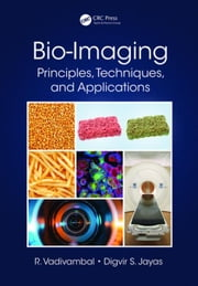 Bio-Imaging: Principles, Techniques, and Applications ebook by Vadivambal, Rajagopal