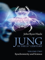 Jung in the 21st Century Volume Two - Synchronicity and Science ebook by John Ryan Haule