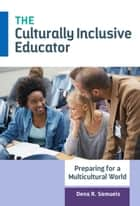 The Culturally Inclusive Educator ebook by Dena R. Samuels