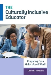 The Culturally Inclusive Educator - Preparing for a Multicultural World ebook by Dena R. Samuels