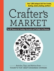 Crafter's Market - The DIY Resource for Creating a Successful and Profitable Craft Business ebook by Kobo.Web.Store.Products.Fields.ContributorFieldViewModel