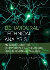 Behavioural Technical Analysis - An introduction to behavioural finance and its role in technical analysis ebook by Paul V. Azzopardi