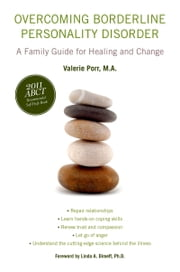 Overcoming Borderline Personality Disorder:A Family Guide for Healing and Change - A Family Guide for Healing and Change ebook by Valerie Porr, M.A.