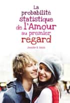 La probabilité statistique de l'amour au premier regard ebook by Jennifer E. Smith