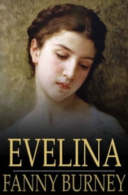 Evelina - Or, the History of a Young Lady's Entrance into the World ebook by Fanny Burney
