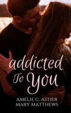 Addicted To You ebook by Amheliie, Maryrhage, Amélie C. Astier,...