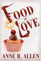 Food of Love: A Comedy about Friendship, Chocolate, and a Small Nuclear Bomb ebook by Anne R. Allen