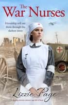 The War Nurses - A moving wartime romance saga full of heart ebook by Lizzie Page