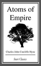 Atoms of Empire ebook by Charles John Cutcliffe Hyne