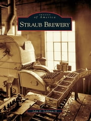 Straub Brewery ebook by John E. Schlimm II