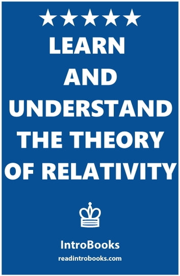Learn and Understand the Theory of Relativity ebook by IntroBooks