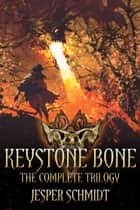 Keystone Bone - The Complete Trilogy ebook by Jesper Schmidt