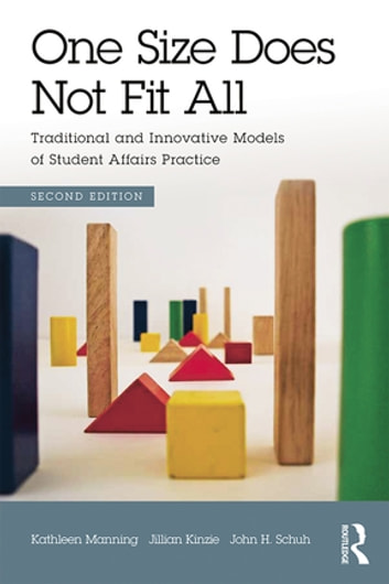 One Size Does Not Fit All - Traditional and Innovative Models of Student Affairs Practice ebook by Kathleen Manning,Jillian Kinzie,John H Schuh