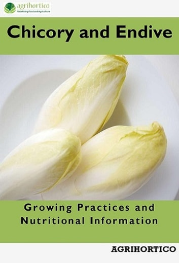 Chicory and Endive - Growing Practices and Nutritional Information ebook by AGRIHORTICO