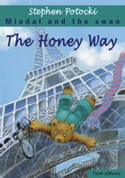 The Honey Way. Miodal and the Swan - Travelling Teddy Bear ebook by Stephen Potocki
