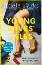 Young Wives' Tales - A compelling story of modern day marriage from the author of JUST MY LUCK ebook by Adele Parks