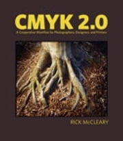 CMYK 2.0 - A Cooperative Workflow for Photographers, Designers, and Printers ebook by Rick McCleary