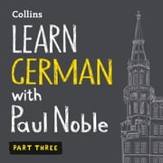 Learn German with Paul Noble – Part 3: German made easy with your personal language coach audiobook by Paul Noble