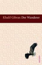 Der Wanderer ebook by Khalil Gibran