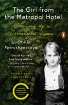 The Girl from the Metropol Hotel - Growing Up in Communist Russia ebook by Ludmilla Petrushevskaya, Anna Summers, Anna Summers