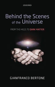 Behind the Scenes of the Universe: From the Higgs to Dark Matter ebook by Gianfranco Bertone