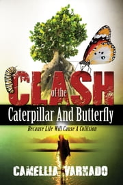 The Clash of the Caterpillar and Butterfly - Because Life Will Cause A Collison ebook by Camellia Varnado
