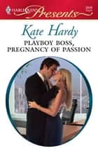 Playboy Boss, Pregnancy of Passion ebook by Kate Hardy