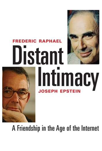 Distant Intimacy - A Friendship in the Age of the Internet ebook by Mr. Frederic Raphael,Mr. Joseph Epstein