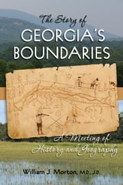 The Story of Georgia's Boundaries: A Meeting of History and Geography ebook by Morton, William J
