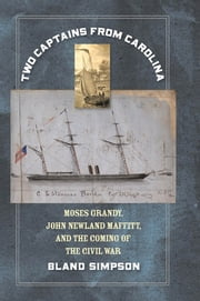 Two Captains from Carolina - Moses Grandy, John Newland Maffitt, and the Coming of the Civil War ebook by Bland Simpson