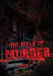 The Folly of Murder ebook by J. B. Davis