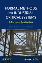 Formal Methods for Industrial Critical Systems - A Survey of Applications ebook by Stefania Gnesi, Tiziana Margaria